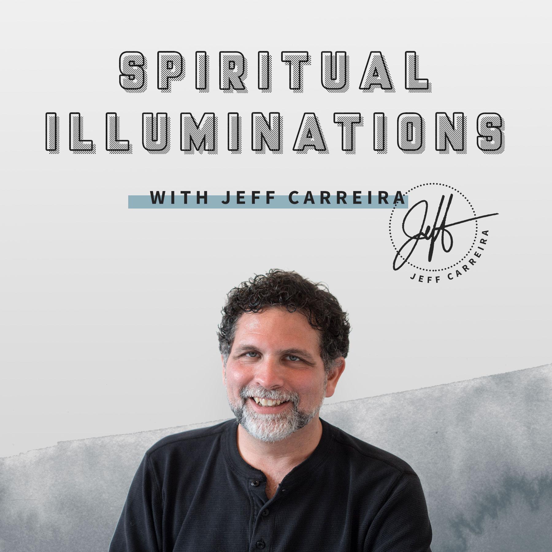 Spiritual Illuminations with Jeff Carreira