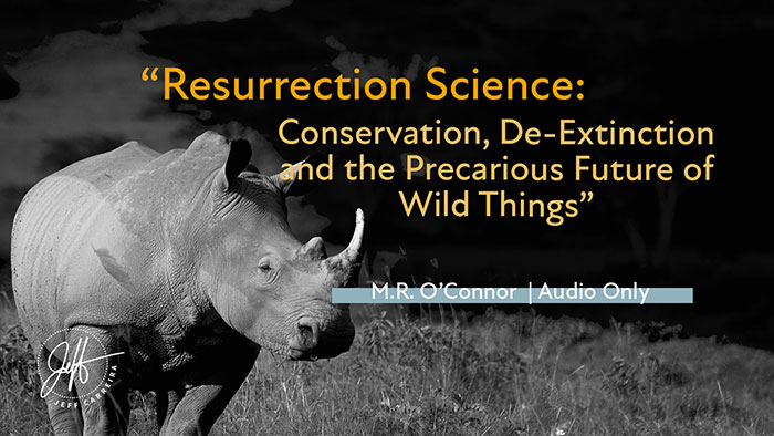 """M.R. O'Connor - """"Conservation, De-Extinction and the Precarious Future of Wild Things"""""""