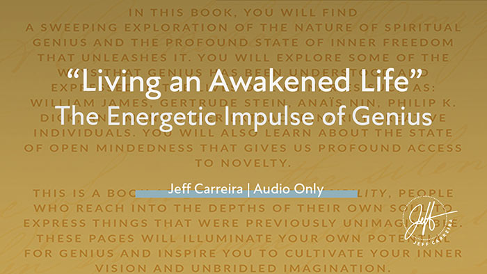 """Featured image for """"""""Living an Awakened Life: The Energetic Impulse of Genius"""""""""""